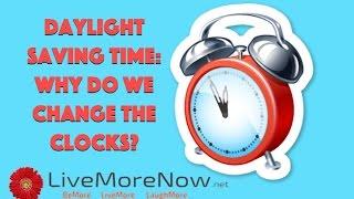 Daylight Saving Time: Why Do We Change the Clocks?