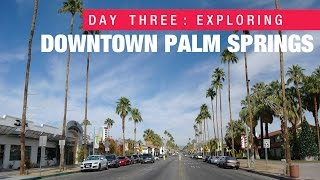 DAY 3 in Palm Springs: Exploring downtown