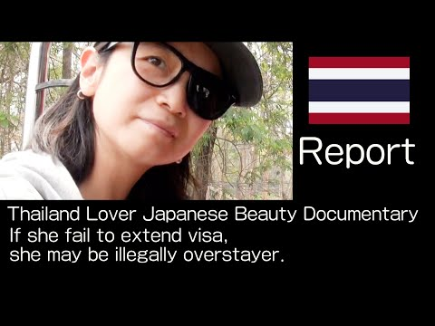 #3 Thailand Lover Japanese Beauty / If she fail to extend visa she may be illegally overstayer.