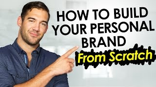 How To Build Your Personal Brand From Scratch