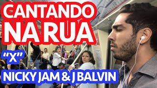 """Cantando na Rua - """"X"""" Nicky Jam e J Balvin (Clipe Não Oficial)"""