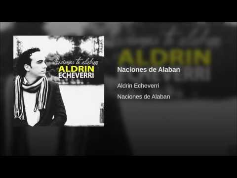Naciones te alaban - Aldrin Echeverri