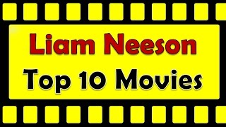 Top 10 Best Liam Neeson Movies List