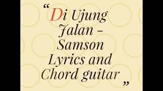Diujung Jalan - Samson Lyric And Chord Guitar