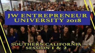JW Entrepreneur University - Southern California 2018 (Session 1 & 2)