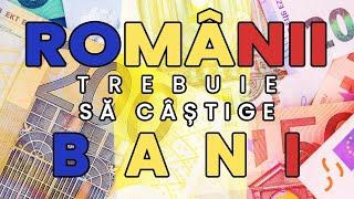 ȘI ROMÂNII TREBUIE SĂ CÂȘTIGE BANI!