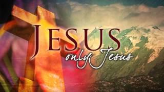 Jesus, Only Jesus