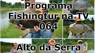 Programa FIshingtur na TV 064 - Pesqueiro Alto da Serra