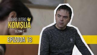 DOBRO JUTRO KOMŠIJA (SEZONA 2) - 13 EPIZODA