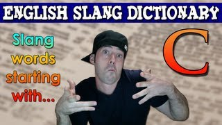 English Slang Dictionary - C - Slang Words Starting With C - English Slang Alphabet