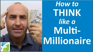 How to Think Like a Multi Millionaire