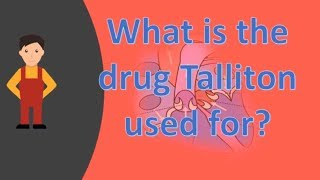 What Is The Drug Talliton Used For ?  | Best Health FAQS