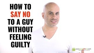 How To Say No To A Guy Without Feeling Guilty