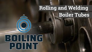 Rolling and Welding Boiler Tubes - Boiling Point
