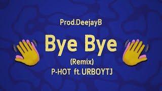 Bye Bye (Remix) - P-HOT ft. UrboyTJ - Prod.DeejayB [Official lyric] - dooclip.me