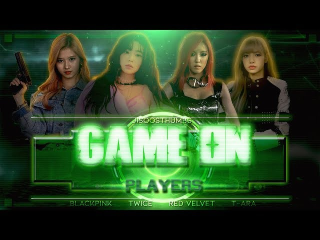 Game On Players [FANMADE TRAILER] [BLACKPINK, RED VELVET, TWICE, T-ARA HYOMIN]