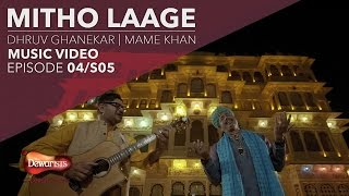 Mitho Laage- Full Music Video ft. Dhruv Ghanekar & Mame Khan