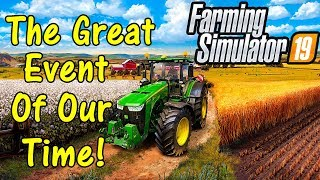 Let's Play Farming Simulator 19, The Great Event Of Our Time!