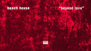Beach House - Beyond Love