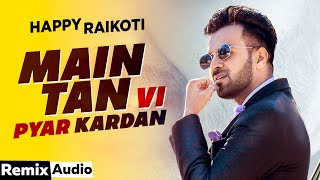 Main Tan Vi Pyar Kardan (Audio Remix ) | Happy Raikoti Ft Millind Gaba | Latest Punjabi Song 2020