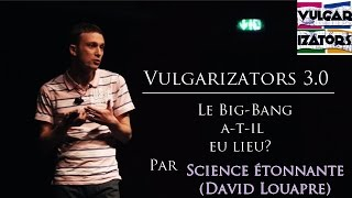 Vulgarizators 3.0 - Science étonnante - Le Big-Bang a-t-il eu lieu?