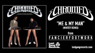 Chromeo - Me & My Man (Whitey Remix)