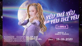 AMEE - YÊU THÌ YÊU KHÔNG YÊU THÌ YÊU   Audio & Dance Teaser