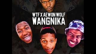 WANGNIKA - WTF ft AEWON WOLF  (Witness The Funk)