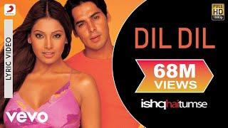 Dil Dil Lyric Video - Ishq Hai Tumse|Bipasha Basu,Dino|Udit