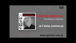 Charles Aznavour - Je t´aime comme ça