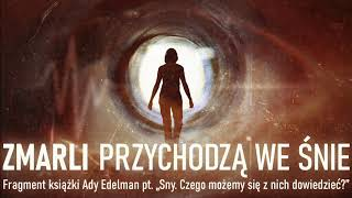 """Zmarli przychodzą w snach. Fragment książki Ady Edelman """"Sny. Czego możemy się z nich dowiedzieć?"""""""