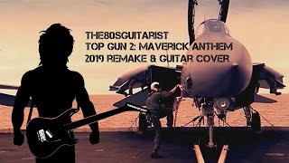TOP GUN 2: Maverick Anthem (2019 Full Remake and Guitar Cover)