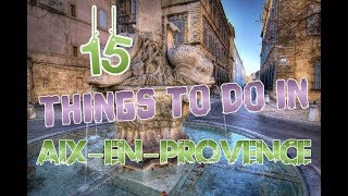 Top 15 Things To Do In Aix-en-Provence, France