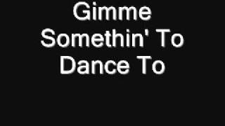 Gimme Somethin' To Dance To