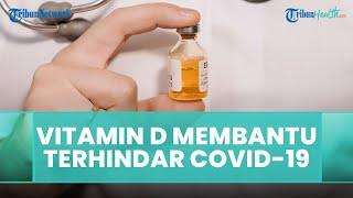 Apakah Benar Vitamin D dapat Membantu Terhindar dari Infeksi Covid-19? Simak Penjelasan Berikut!