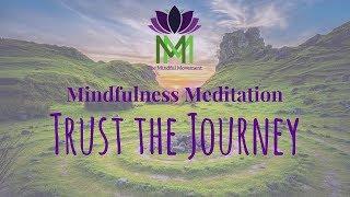 20 Minute Mindfulness Meditation--Trust The Journey / Mindful Movement