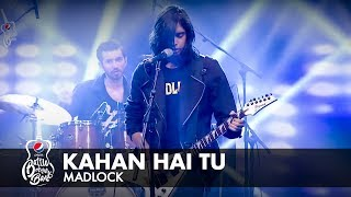 Madlock | Kahan Hai Tu | Full Version | #PepsiBattleOfTheBands