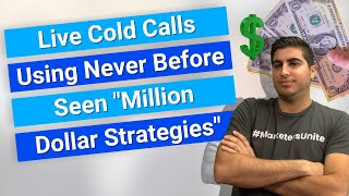 "Live Cold Calls Using Never Before Seen ""Million Dollar Strategies"""