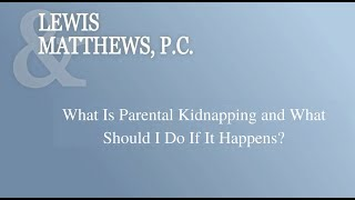 What Is Parental Kidnapping and What Should I Do If It Happens?