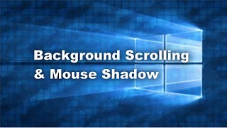 Background Scrolling & Mouse Shadow | Windows 10