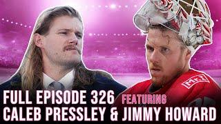 Jimmy Howard + Caleb Pressley FULL EPISODE - Spittin' Chiclets 326