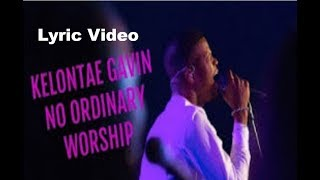 Kelontae Gavin - No Ordinary Worship (Lyric Video)
