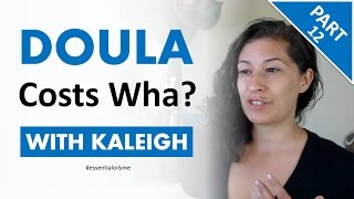 How Much Does A Doula Cost? - Kaleigh Mancha Interview (Part 12)