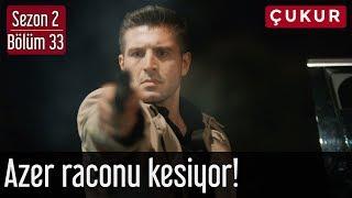 Çukur 2.Sezon 33.Bölüm   Azer Raconu Kesiyor!