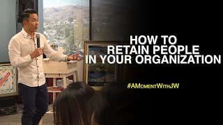 A Moment With JW | How To Retain People In Your Organization