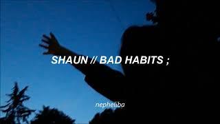 SHAUN - Bad Habits ; [Traducida al Español]