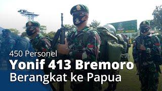 450 Prajurit Yonif 413/Bremoro Berangkat ke Papua saat Pandemi Corona, Ini Alasannya