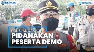 Ancaman Polisi untuk Para Pendemo yang Sebabkan Aksi Unjuk Rasa Tolak PPKM Ricuh