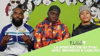 Le Podcast De Dj Titai Avec Brvmsoo & Carlito