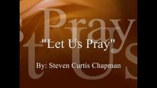 Let Us Pray - Steven Curtis Chapman (lyric video)